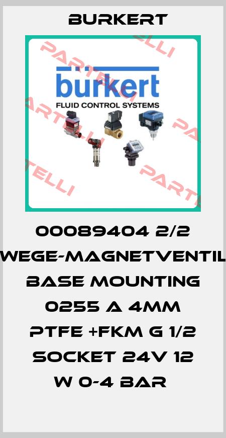 Burkert-00089404 2/2 -WEGE-MAGNETVENTIL. BASE MOUNTING  0255 A 4MM PTFE +FKM G 1/2 SOCKET 24V 12 W 0-4 BAR  price