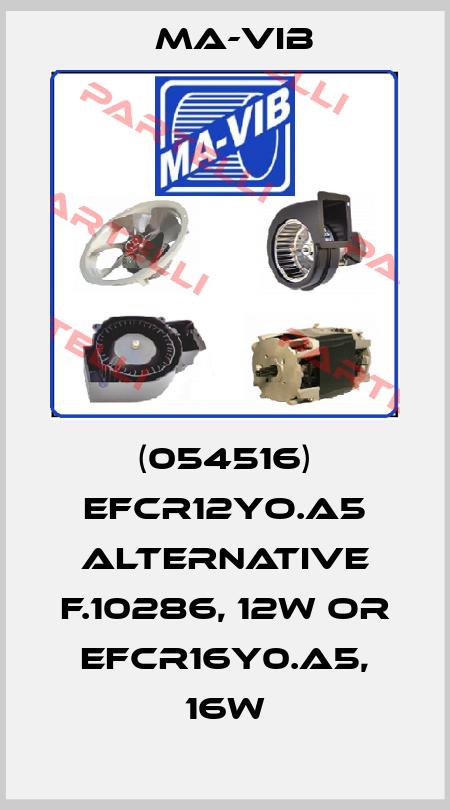 MA-VIB-(054516) EFCR12YO.A5 alternative F.10286, 12W or EFCR16Y0.A5, 16W price