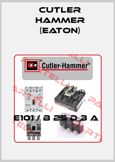 Cutler Hammer (Eaton)-E101 / B 25 D 3 A  price